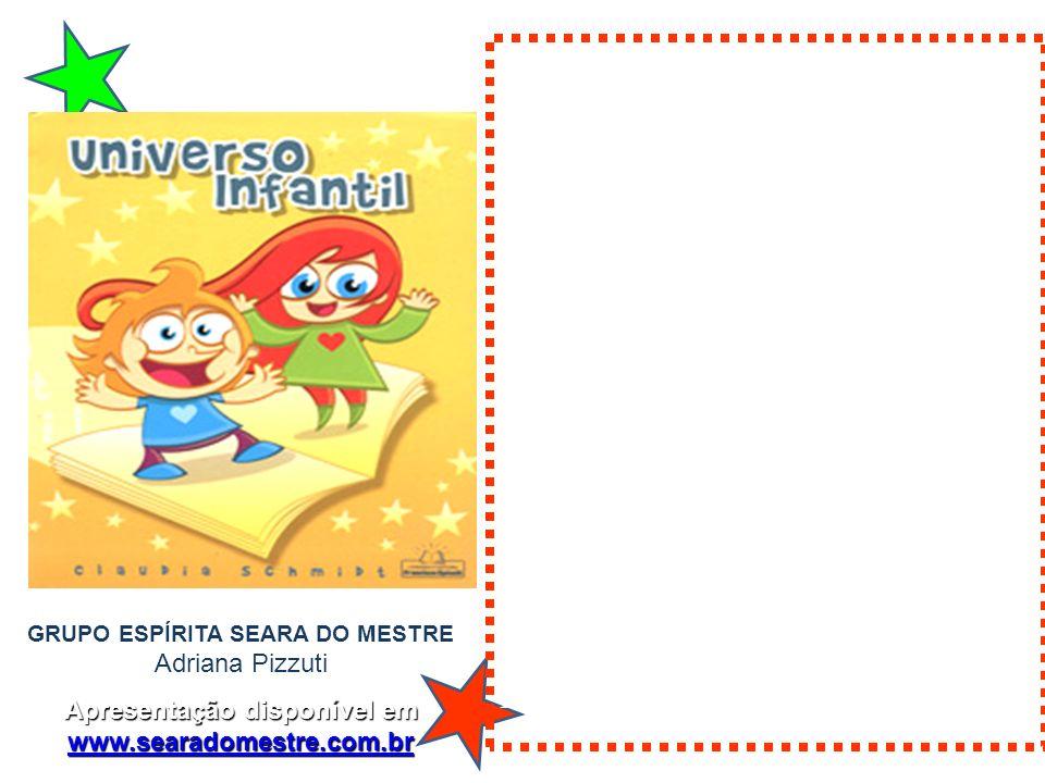 GRUPO ESPÍRITA SEARA DO MESTRE Adriana Pizzuti Apresentação disponível em www.searadomestre.com.br www.searadomestre.com.br Ó espíritas! (...) com- pr