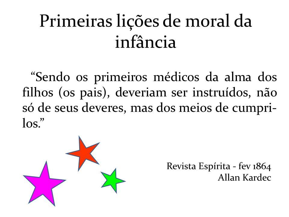 Primeiras lições de moral da infância Sendo os primeiros médicos da alma dos filhos (os pais), deveriam ser instruídos, não só de seus deveres, mas do