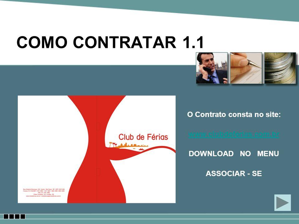 COMO CONTRATAR 1.1 O Contrato consta no site: www.clubdeferias.com.br DOWNLOAD NO MENU ASSOCIAR - SE