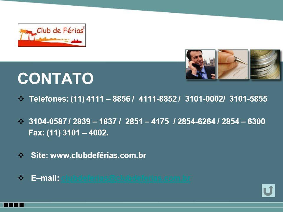 CONTATO Telefones: (11) 4111 – 8856 / 4111-8852 / 3101-0002/ 3101-5855 3104-0587 / 2839 – 1837 / 2851 – 4175 / 2854-6264 / 2854 – 6300 Fax: (11) 3101