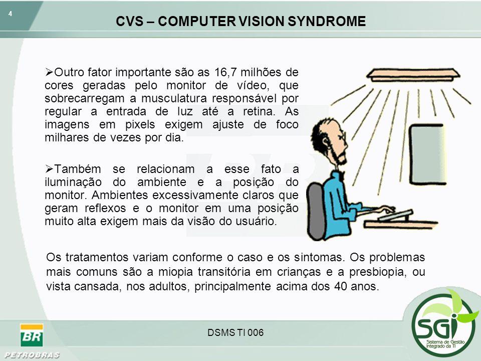 4 DSMS TI 006 CVS – COMPUTER VISION SYNDROME Outro fator importante são as 16,7 milhões de cores geradas pelo monitor de vídeo, que sobrecarregam a mu