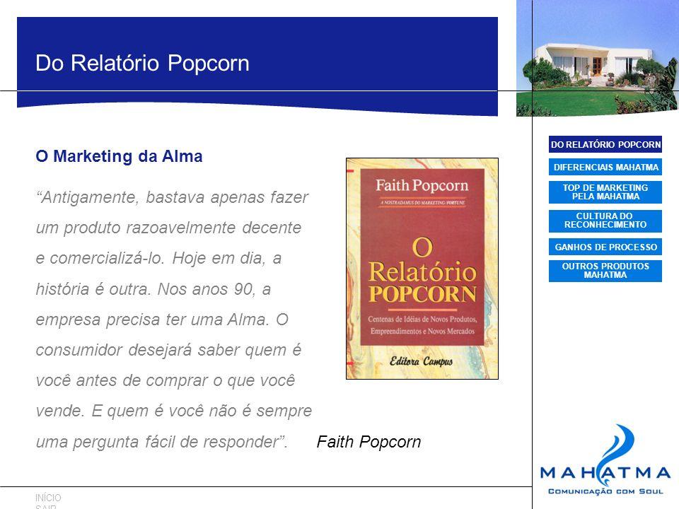 DO RELATÓRIO POPCORN DIFERENCIAIS MAHATMA TOP DE MARKETING PELA MAHATMA CULTURA DO RECONHECIMENTO GANHOS DE PROCESSO OUTROS PRODUTOS MAHATMA Do Relató