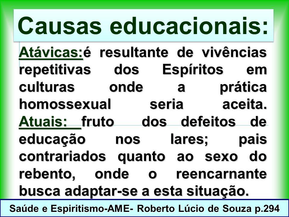 Atávicas:é resultante de vivências repetitivas dos Espíritos em culturas onde a prática homossexual seria aceita.