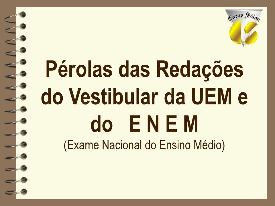 Pérolas das Redações do Vestibular da UEM e do E N E M (Exame Nacional do Ensino Médio)
