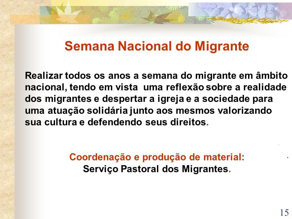 15 Semana Nacional do Migrante Realizar todos os anos a semana do migrante em âmbito nacional, tendo em vista uma reflexão sobre a realidade dos migra