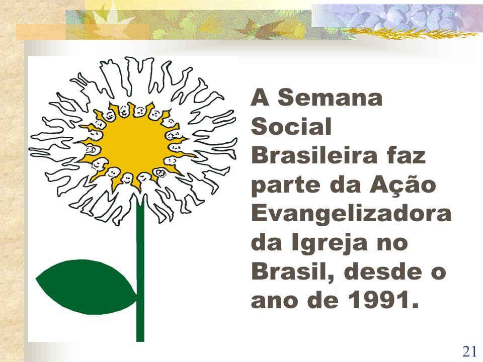 21 A Semana Social Brasileira faz parte da Ação Evangelizadora da Igreja no Brasil, desde o ano de 1991.