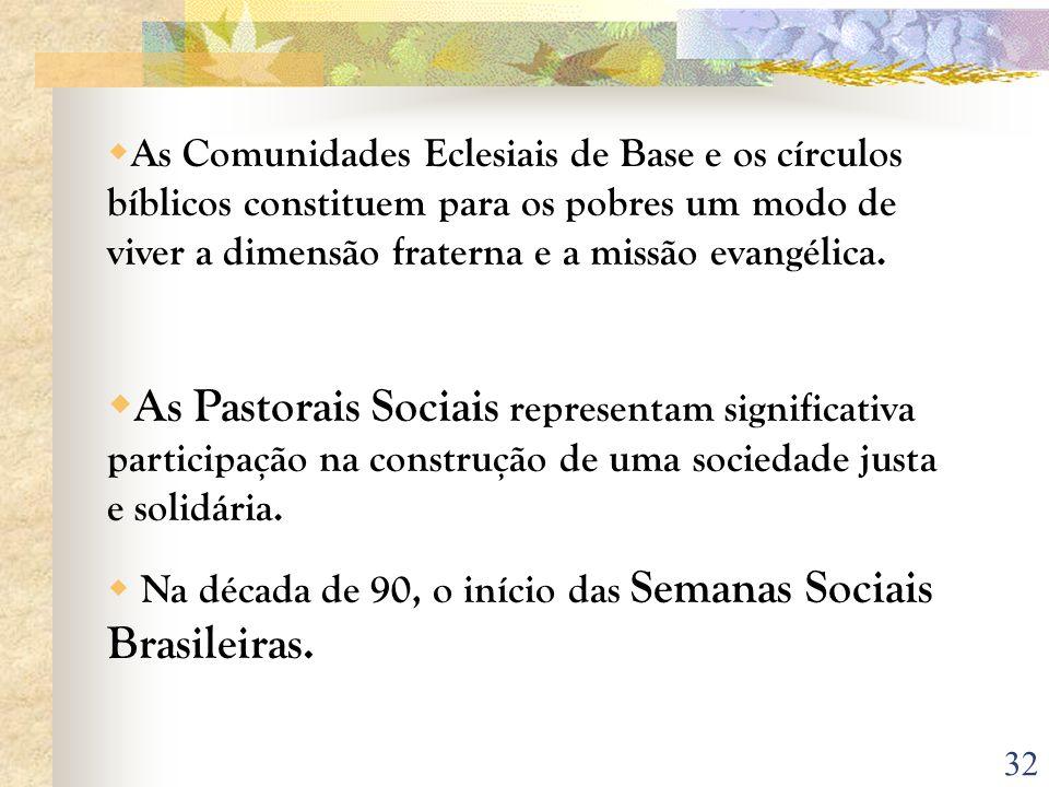 32 As Comunidades Eclesiais de Base e os círculos bíblicos constituem para os pobres um modo de viver a dimensão fraterna e a missão evangélica. As Pa