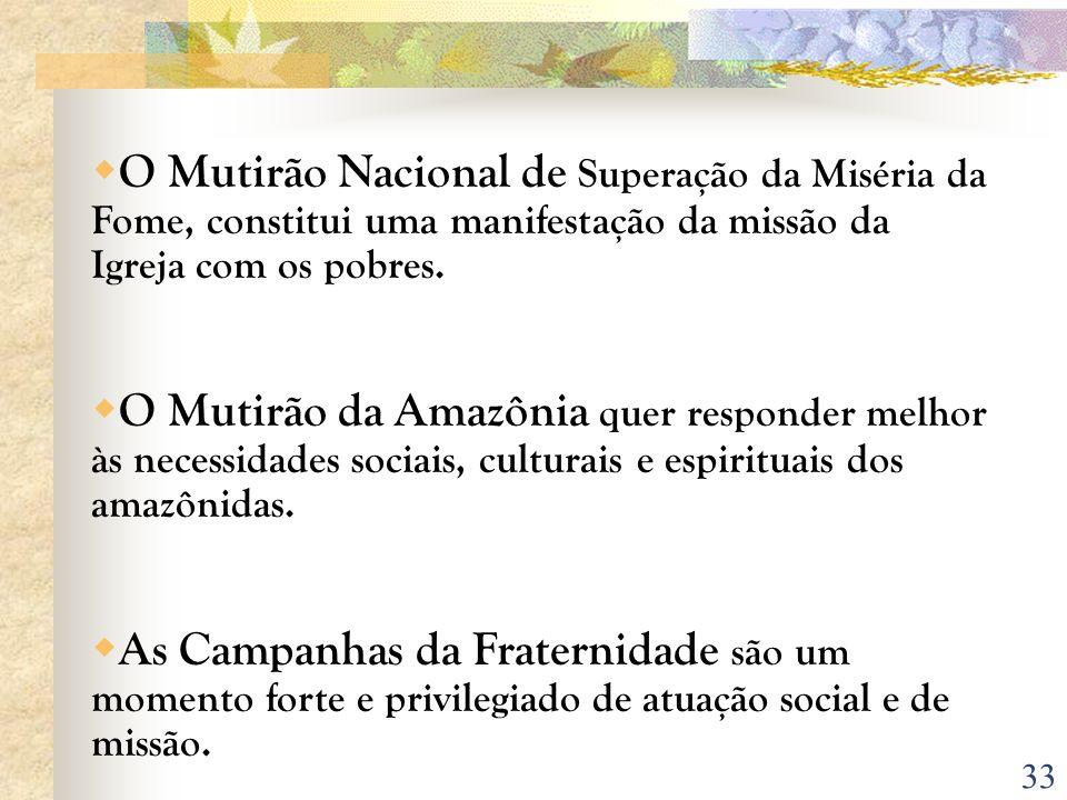 33 O Mutirão Nacional de Superação da Miséria da Fome, constitui uma manifestação da missão da Igreja com os pobres. O Mutirão da Amazônia quer respon