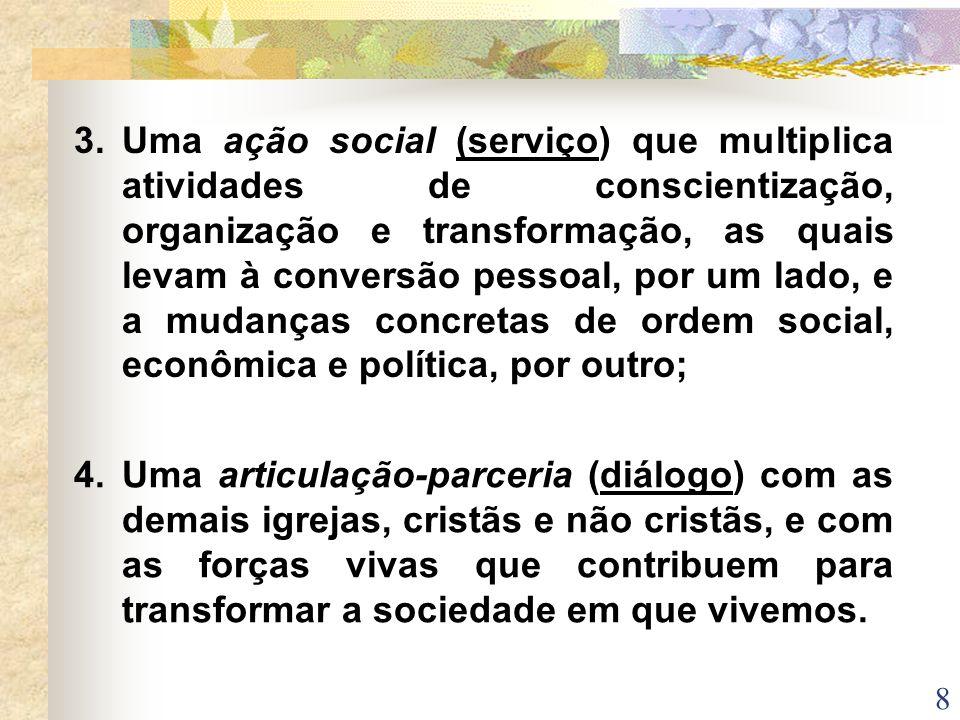 8 3. Uma ação social (serviço) que multiplica atividades de conscientização, organização e transformação, as quais levam à conversão pessoal, por um l