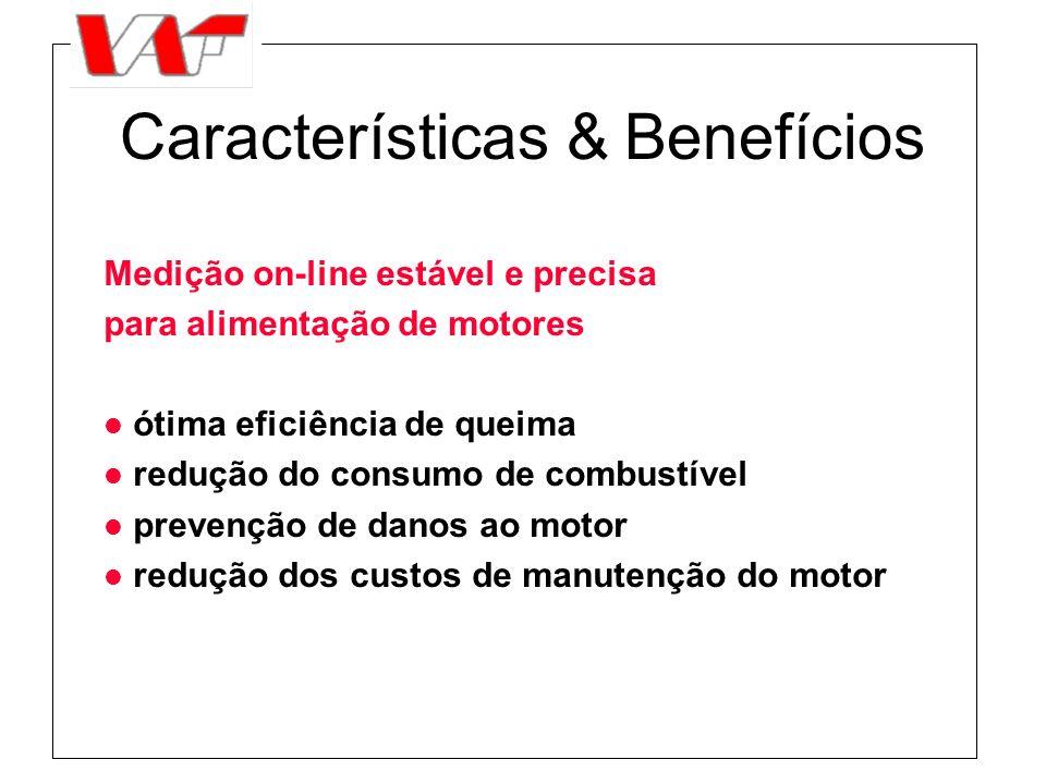 Características & Benefícios Medição on-line estável e precisa para alimentação de motores l ótima eficiência de queima l redução do consumo de combus