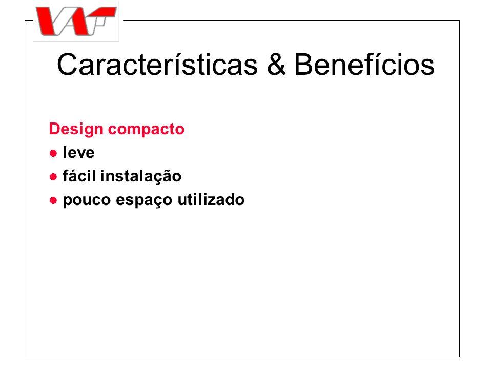 Características & Benefícios Design compacto l leve l fácil instalação l pouco espaço utilizado
