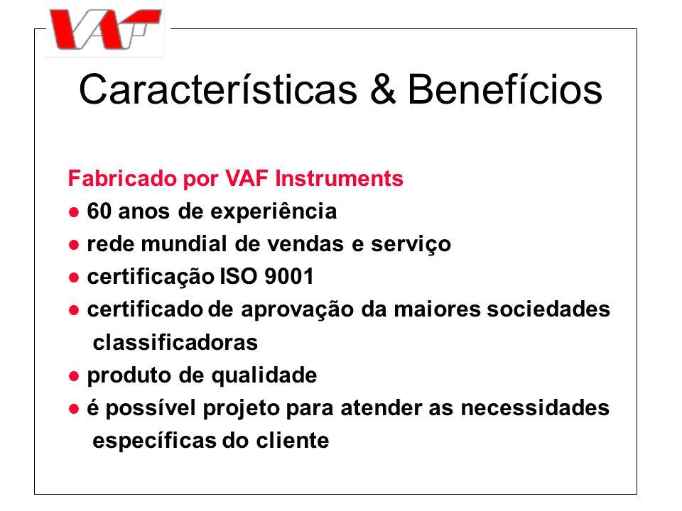 Características & Benefícios Fabricado por VAF Instruments l 60 anos de experiência l rede mundial de vendas e serviço l certificação ISO 9001 l certi