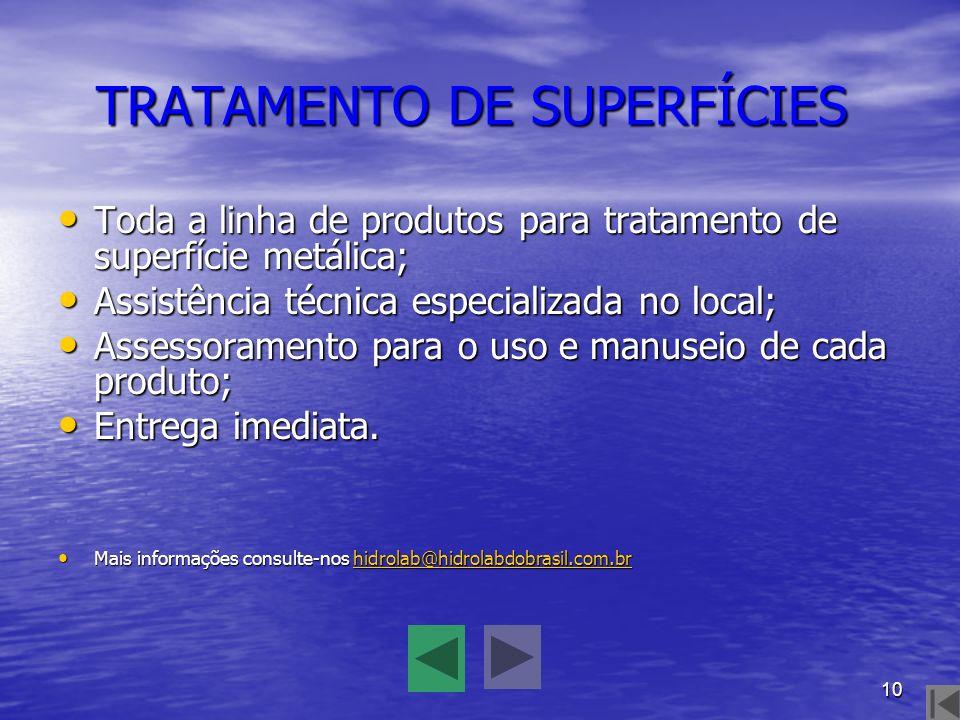 10 TRATAMENTO DE SUPERFÍCIES Toda a linha de produtos para tratamento de superfície metálica; Assistência técnica especializada no local; Assessoramen