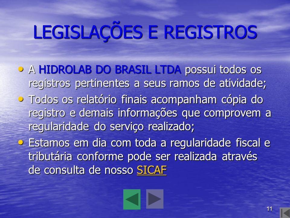 11 LEGISLAÇÕES E REGISTROS A HIDROLAB DO BRASIL LTDA possui todos os registros pertinentes a seus ramos de atividade; A HIDROLAB DO BRASIL LTDA possui