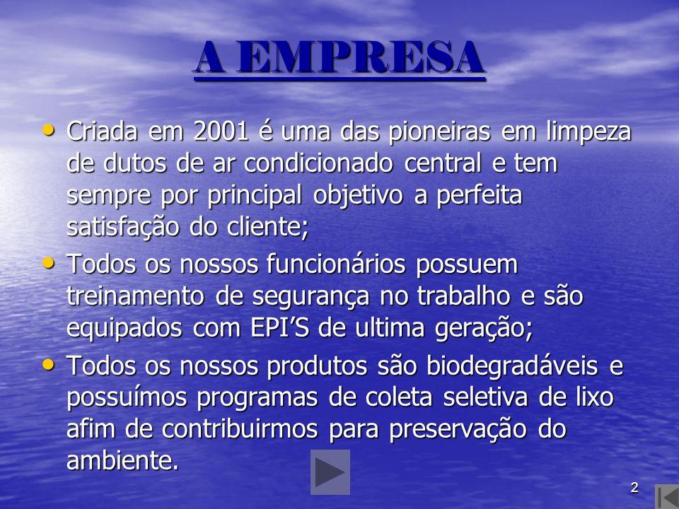 2 A EMPRESA Criada em 2001 é uma das pioneiras em limpeza de dutos de ar condicionado central e tem sempre por principal objetivo a perfeita satisfaçã