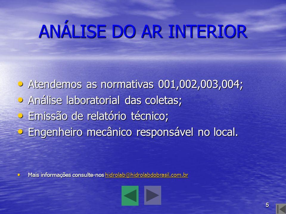 5 ANÁLISE DO AR INTERIOR Atendemos as normativas 001,002,003,004; Análise laboratorial das coletas; Emissão de relatório técnico; Engenheiro mecânico