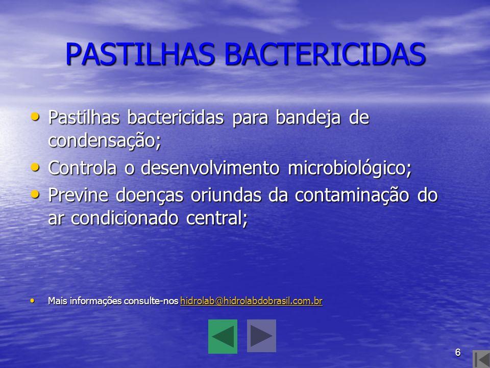 6 PASTILHAS BACTERICIDAS Pastilhas bactericidas para bandeja de condensação; Controla o desenvolvimento microbiológico; Previne doenças oriundas da co