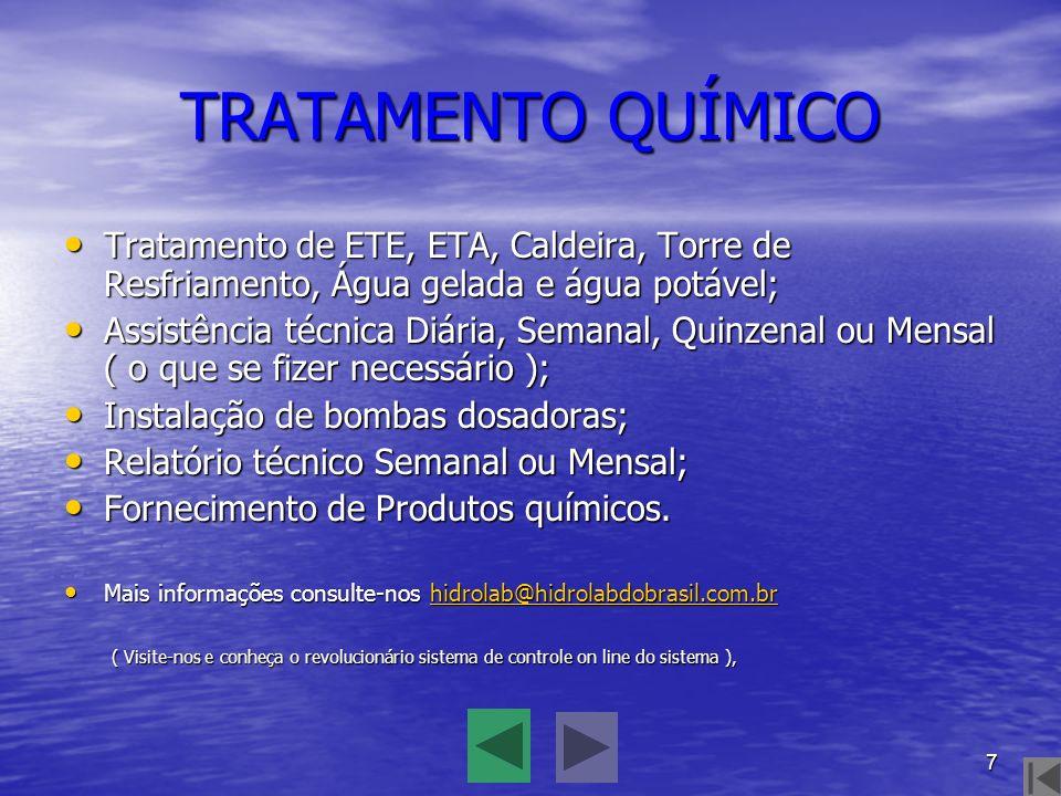 7 TRATAMENTO QUÍMICO Tratamento de ETE, ETA, Caldeira, Torre de Resfriamento, Água gelada e água potável; Assistência técnica Diária, Semanal, Quinzen