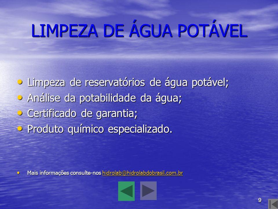9 LIMPEZA DE ÁGUA POTÁVEL Limpeza de reservatórios de água potável; Análise da potabilidade da água; Certificado de garantia; Produto químico especial