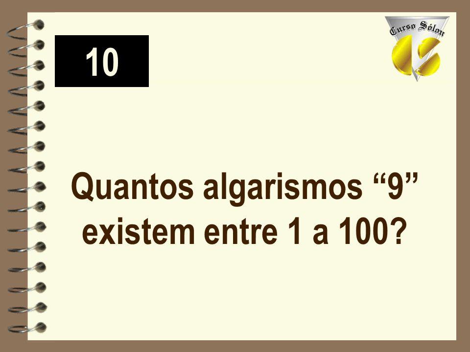 10 Quantos algarismos 9 existem entre 1 a 100?
