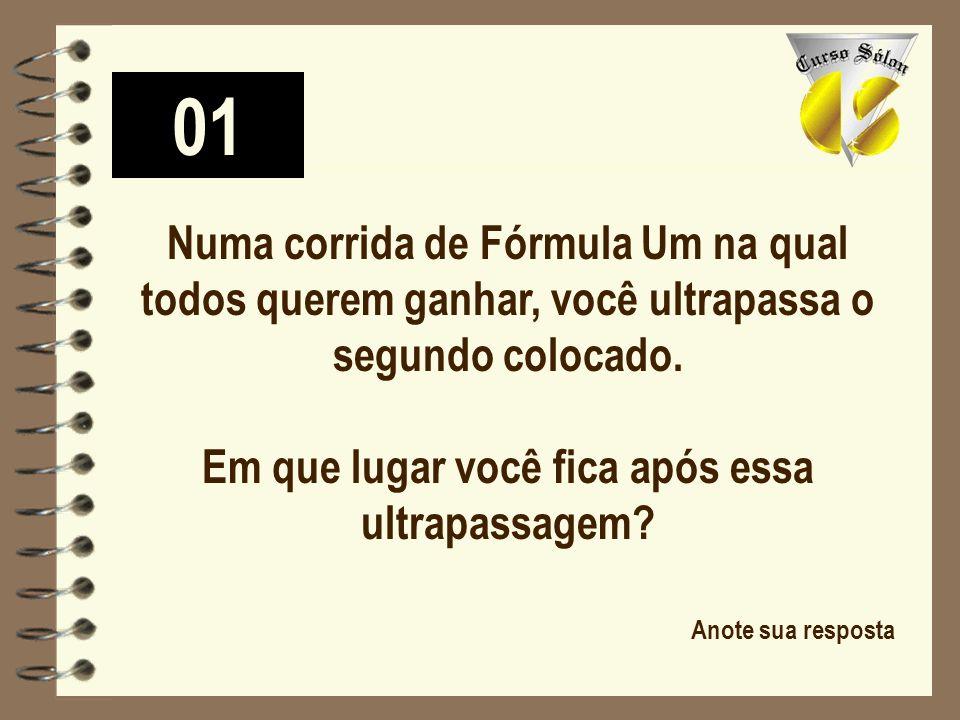 Numa corrida de Fórmula Um na qual todos querem ganhar, você ultrapassa o segundo colocado.