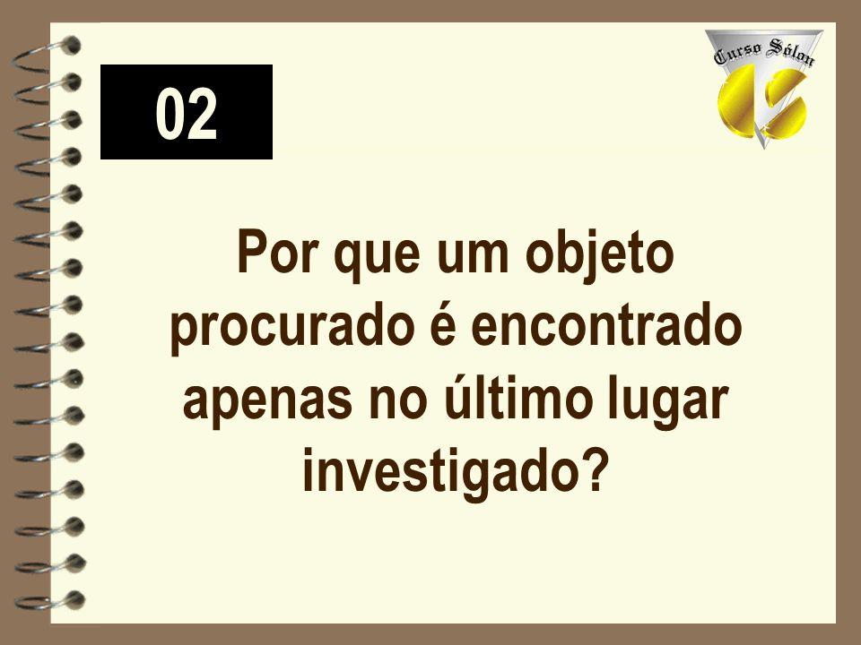 02 Por que um objeto procurado é encontrado apenas no último lugar investigado?