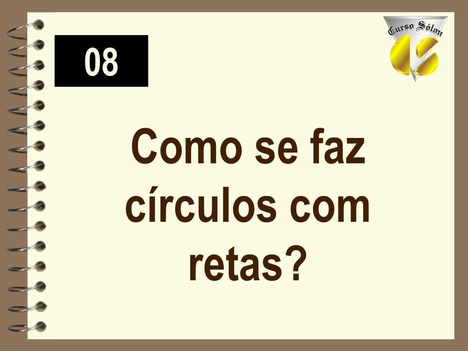 08 Como se faz círculos com retas?