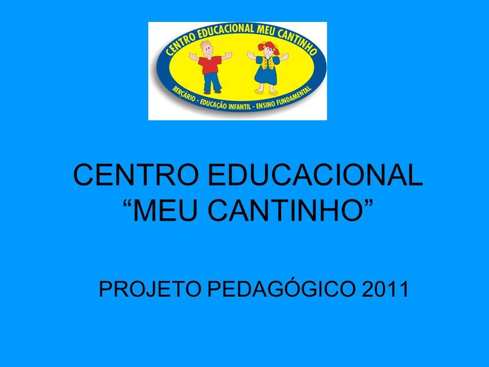 CENTRO EDUCACIONAL MEU CANTINHO PROJETO PEDAGÓGICO 2011