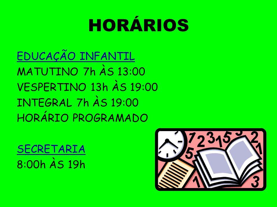 HORÁRIOS EDUCAÇÃO INFANTIL MATUTINO 7h ÀS 13:00 VESPERTINO 13h ÀS 19:00 INTEGRAL 7h ÀS 19:00 HORÁRIO PROGRAMADO SECRETARIA 8:00h ÀS 19h