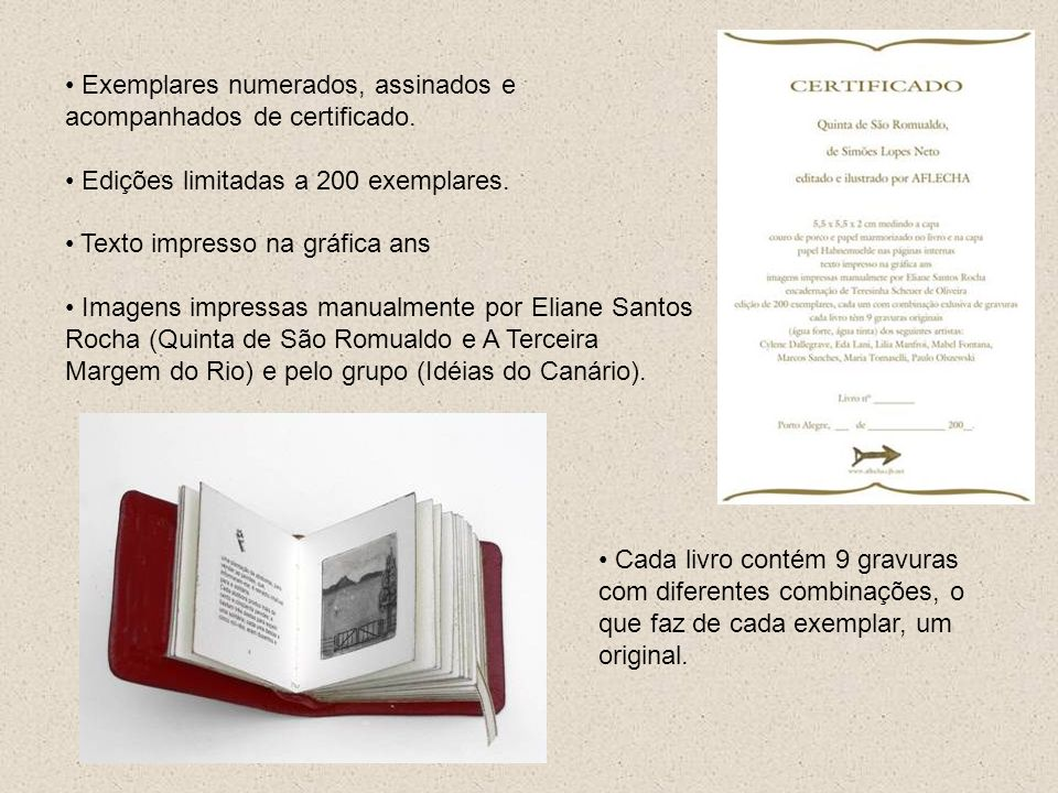 Exemplares numerados, assinados e acompanhados de certificado. Edições limitadas a 200 exemplares. Texto impresso na gráfica ans Imagens impressas man