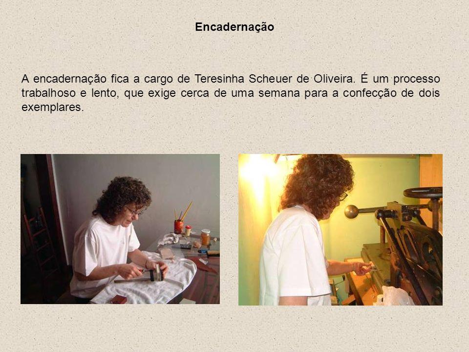 Encadernação A encadernação fica a cargo de Teresinha Scheuer de Oliveira. É um processo trabalhoso e lento, que exige cerca de uma semana para a conf
