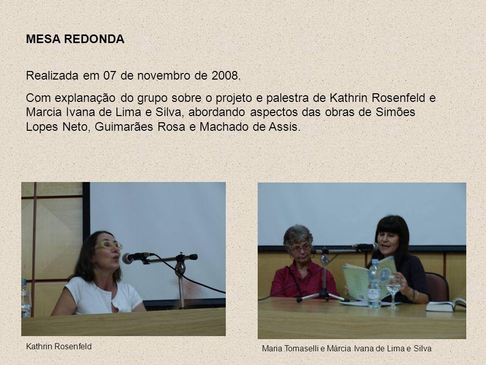 MESA REDONDA Realizada em 07 de novembro de 2008. Com explanação do grupo sobre o projeto e palestra de Kathrin Rosenfeld e Marcia Ivana de Lima e Sil