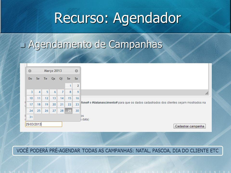 Recurso: Agendador Agendamento de Campanhas Agendamento de Campanhas VOCÊ PODERÁ PRÉ-AGENDAR TODAS AS CAMPANHAS: NATAL, PASCOA, DIA DO CLIENTE ETC