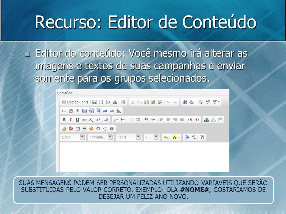 Recurso: Editor de Conteúdo Editor do conteúdo: Você mesmo irá alterar as imagens e textos de suas campanhas e enviar somente para os grupos seleciona