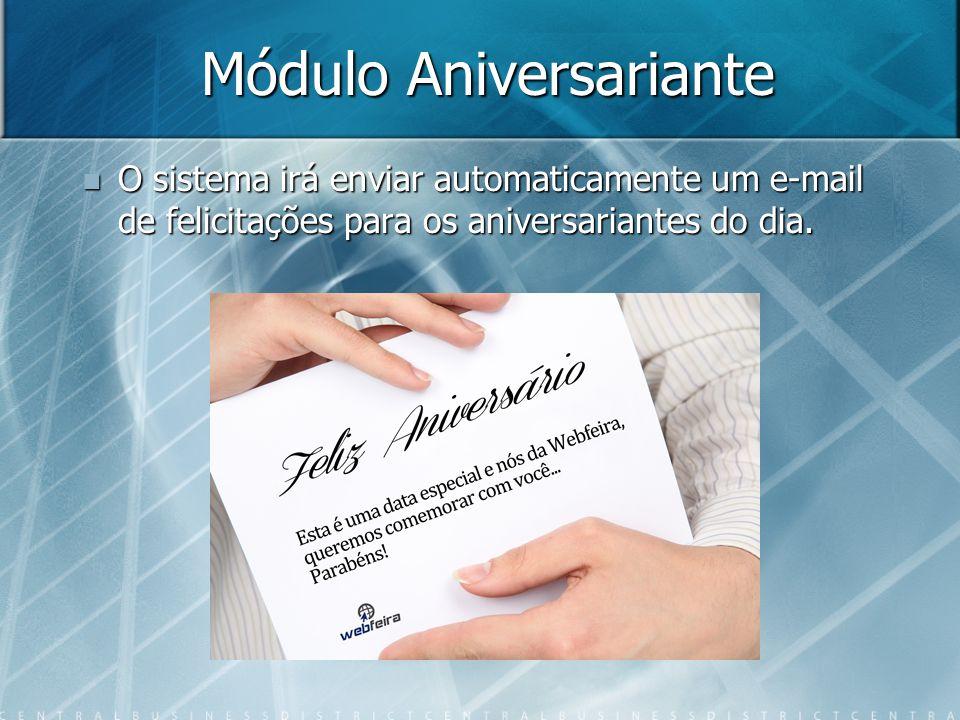 Módulo Aniversariante O sistema irá enviar automaticamente um e-mail de felicitações para os aniversariantes do dia.