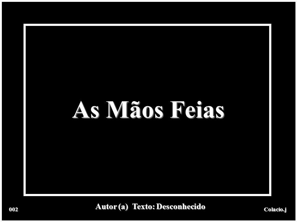 As Mãos Feias Autor (a) Texto: Desconhecido 002 Colacio.j Colacio.j