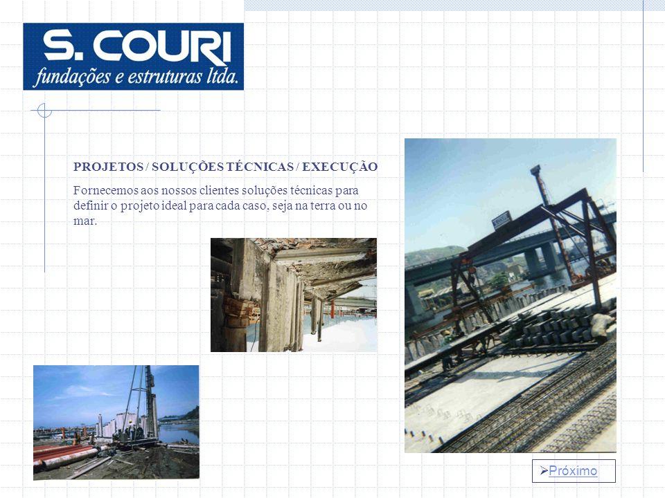 Próximo PROJETOS / SOLUÇÕES TÉCNICAS / EXECUÇÃO Fornecemos aos nossos clientes soluções técnicas para definir o projeto ideal para cada caso, seja na terra ou no mar.
