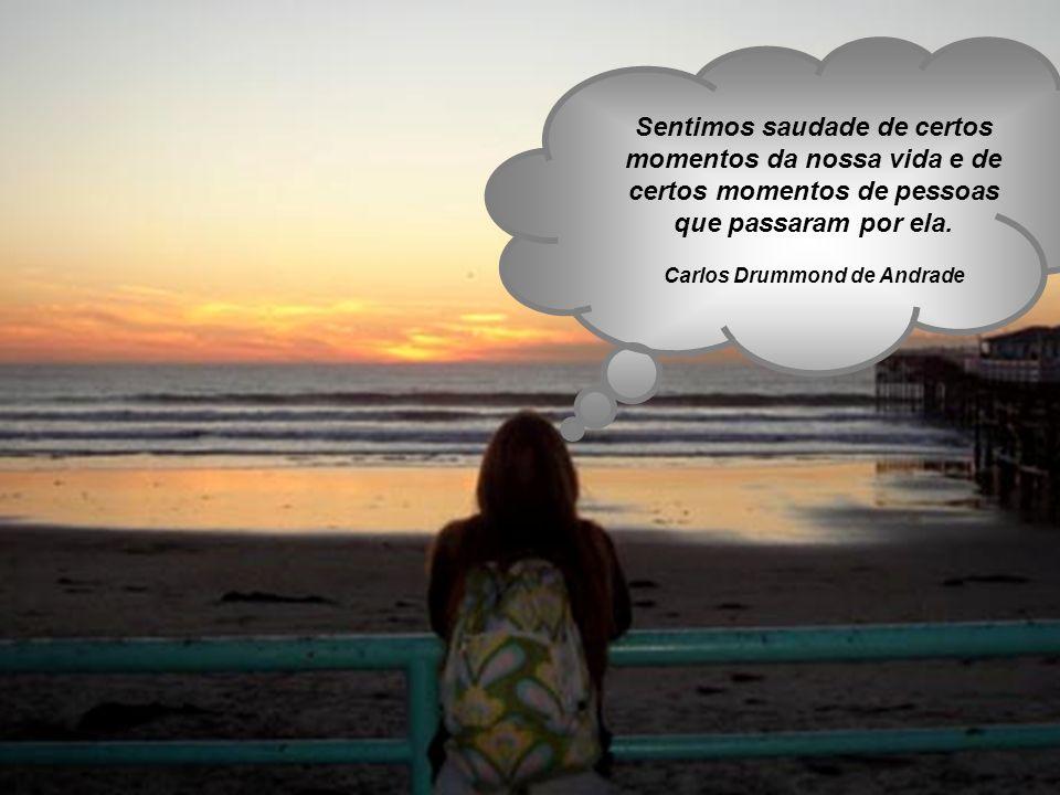 A saudade é a nossa alma dizendo para onde ela quer voltar. Rubem Alves