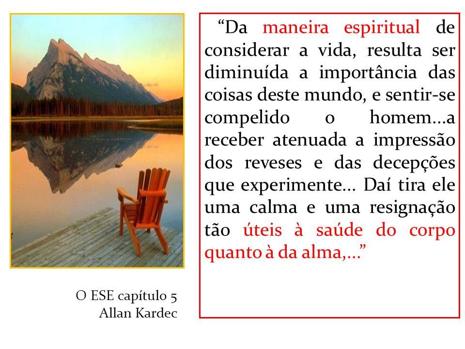 Da maneira espiritual de considerar a vida, resulta ser diminuída a importância das coisas deste mundo, e sentir-se compelido o homem...a receber aten