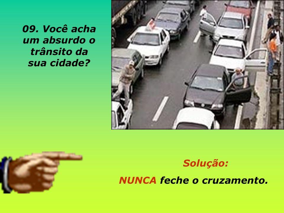 Solução: NUNCA feche o cruzamento. 09. Você acha um absurdo o trânsito da sua cidade?