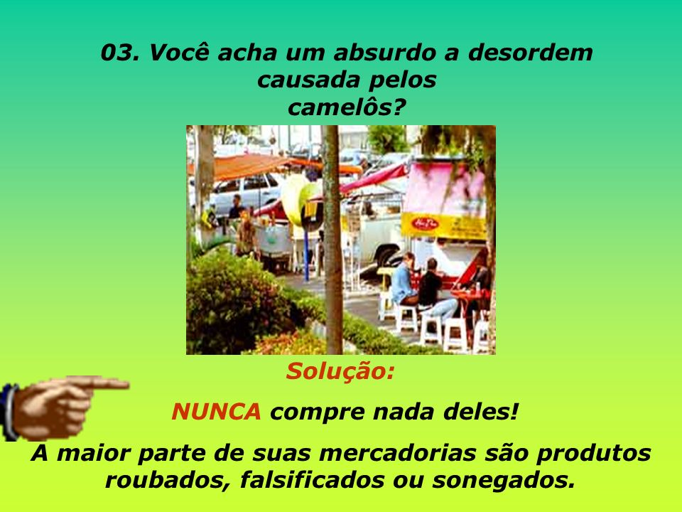 Solução: NÃO compre nem consuma drogas! 04. Você acha um absurdo o poder dos marginais das favelas?