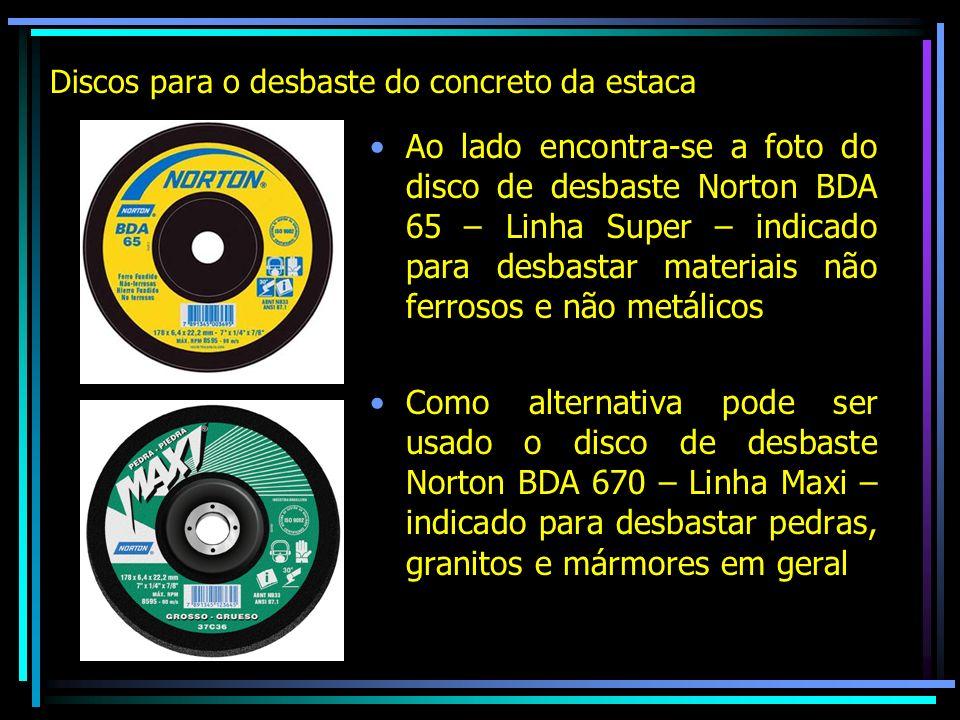 Discos para o desbaste do concreto da estaca Ao lado encontra-se a foto do disco de desbaste Norton BDA 65 – Linha Super – indicado para desbastar mat