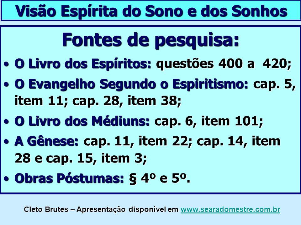 Visão Espírita do Sono e dos Sonhos Fontes de pesquisa: O Livro dos Espíritos: questões 400 a 420;O Livro dos Espíritos: questões 400 a 420; O Evangel