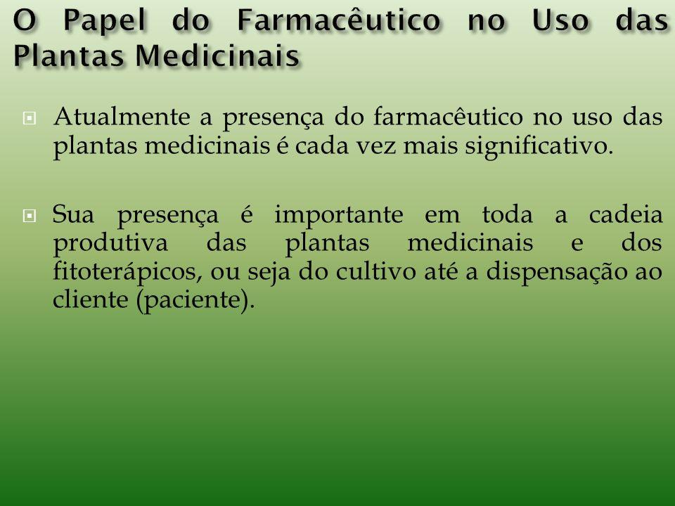 Atualmente a presença do farmacêutico no uso das plantas medicinais é cada vez mais significativo.