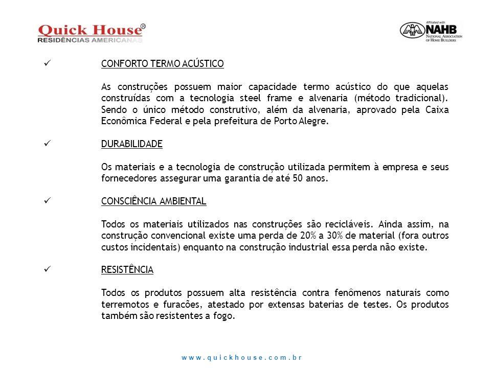 www.quickhouse.com.br CONFORTO TERMO ACÚSTICO As construções possuem maior capacidade termo acústico do que aquelas construídas com a tecnologia steel