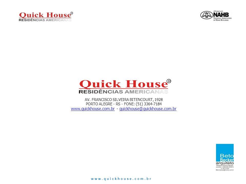 www.quickhouse.com.br AV. FRANCISCO SILVEIRA BITENCOURT, 1928 PORTO ALEGRE – RS – FONE: (51) 3364-7184 www.quickhouse.com.brwww.quickhouse.com.br - qu