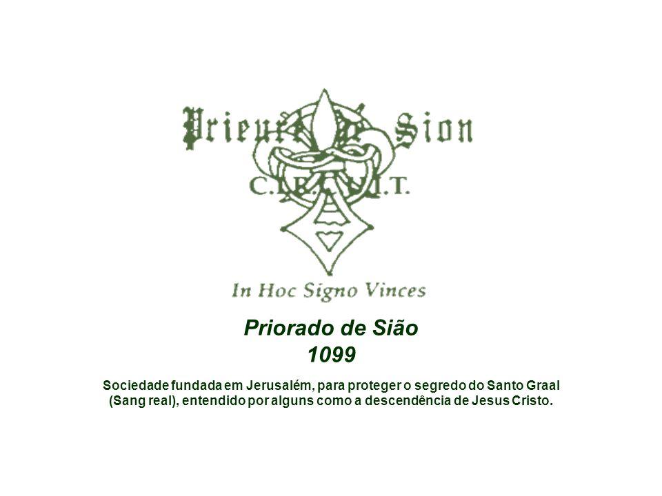 Priorado de Sião 1099 Sociedade fundada em Jerusalém, para proteger o segredo do Santo Graal (Sang real), entendido por alguns como a descendência de