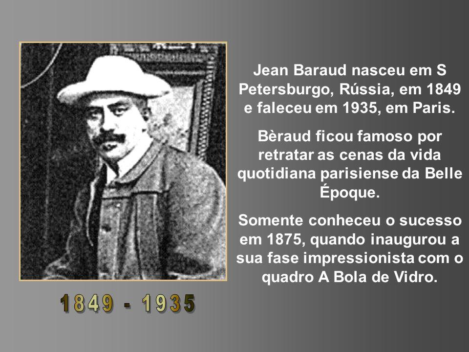 Jean Baraud nasceu em S Petersburgo, Rússia, em 1849 e faleceu em 1935, em Paris.
