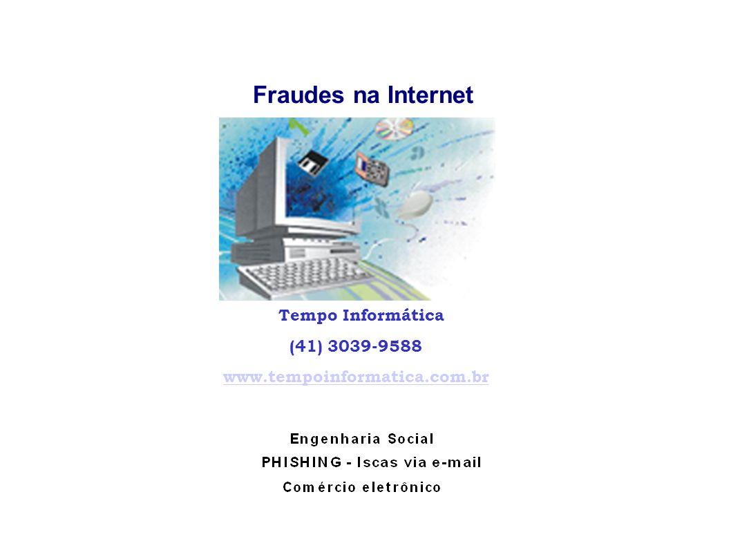 Fraudes na Internet Tempo Informática (41) 3039-9588 www.tempoinformatica.com.br