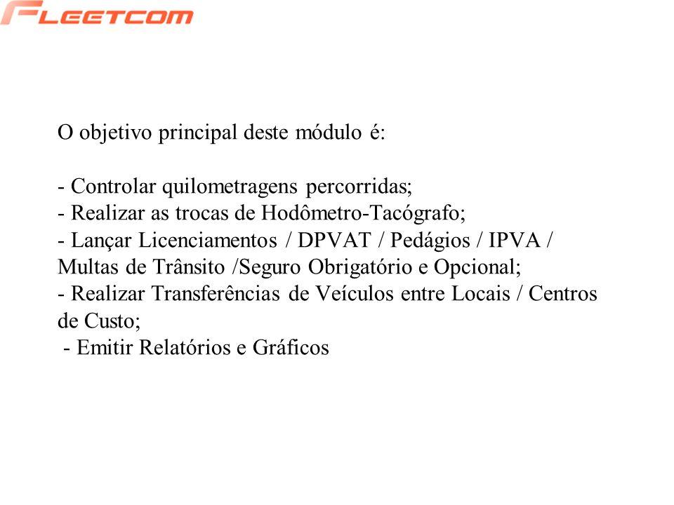 O objetivo principal deste módulo é: - Controlar quilometragens percorridas; - Realizar as trocas de Hodômetro-Tacógrafo; - Lançar Licenciamentos / DP